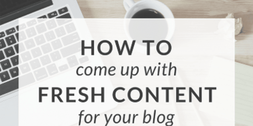 How To Come Up With Fresh Blog Post Ideas