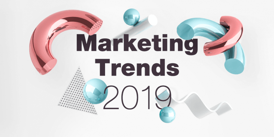 2019 Marketing Trends That You Need To Know