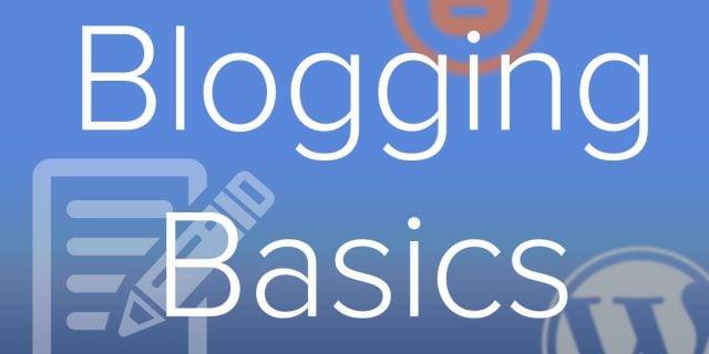 The Basics Of Blogging